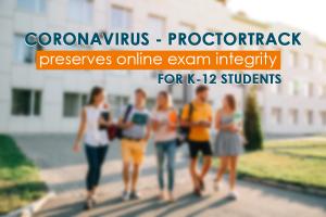 Online live proctoring K-12 schools. Use proctortrack coronavirus outbreak