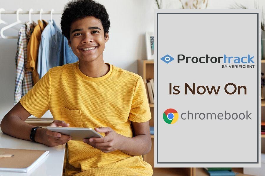 Online proctoring just got better! Proctortrack now on Google Chromebooks.